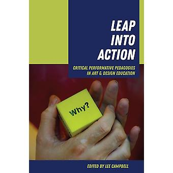 Leap into Action  Critical Performative Pedagogies in Art amp Design Education by Edited by Lee Campbell