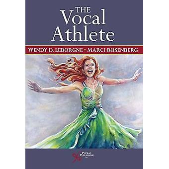 The Vocal Athlete by Wendy LeBorgne - Marci Daniels Rosenberg - 97815