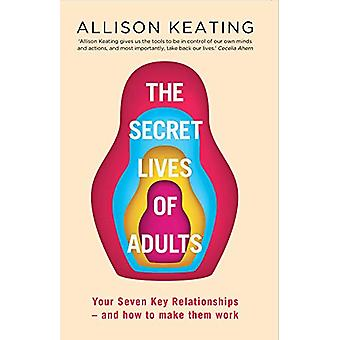 The Secret Lives of Adults - Your Seven Key Relationships - and How to