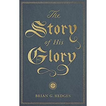 The Story of His Glory by Brian G. Hedges - 9781433564369 Book