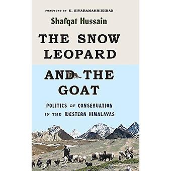 The Snow Leopard and the Goat - Politics of Conservation in the Wester