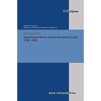 Neoclassical Satire and the Romantic School 17801830 by Rolf P. Lesse