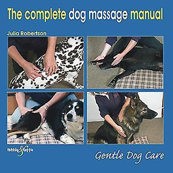 De Complete Dog Massage Manual - Gentle Dog Care door Julia Robertson -