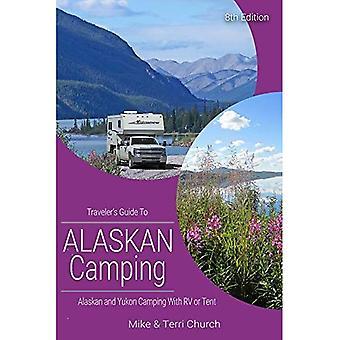 Traveler's Guide to Alaskan Camping: Alaskan en Yukon Camping met RV of Tent