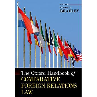 The Oxford Handbook of Comparative Foreign Relations Law by Edited by Curtis A Bradley