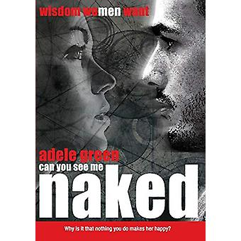 Can You See Me Naked? - Wisdom Women or Men Want by Adele Green - 9780