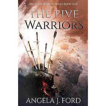 The Five Warriors by Angela J Ford - 9780692168769 Book
