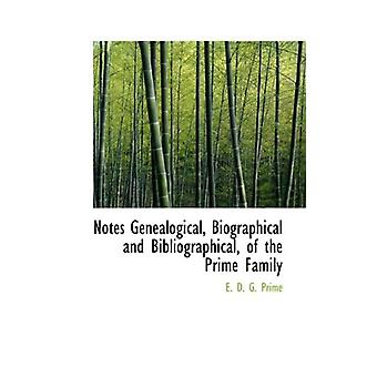 Notes Genealogical - Biographical and Bibliographical - of the Prime
