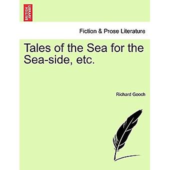 Tales of the Sea for the Sea-Side - Etc. by Richard Gooch - 978124087