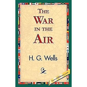 The War in the Air by H G Wells - 9781421833453 Book