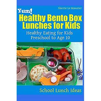 Yum! Healthy Bento Box Lunches for Kids - Healthy Eating for Kids Pres