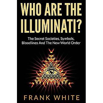 Who Are the Illuminati? the Secret Societies - Symbols - Bloodlines a