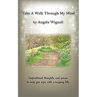 Take A Walk Through My Mind - Inspirational thoughts and poems to help