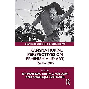 Transnationella perspektiv på feminism och konst 19601985 av Redigerad av Jen Kennedy & Redigerad av Trista E Mallory & Redigerad av Angelique Szymanek