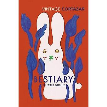 Bestiary The Selected Stories of Julio Cortzar Vintage Classics