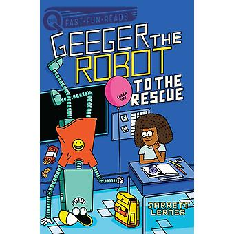 To the Rescue  Geeger the Robot by Jarrett Lerner & Illustrated by Serge Seidlitz