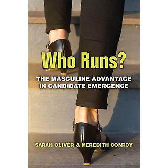 Who Runs  The Masculine Advantage in Candidate Emergence by Meredith Conroy & Sarah Oliver