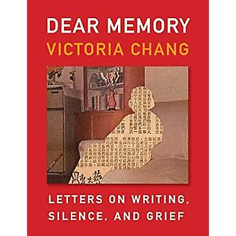 Dear Memory  Letters on Writing Silence and Grief by Victoria Chang