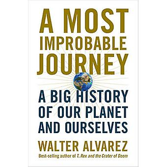 A Most Improbable Journey - A Big History of Our Planet and Ourselves