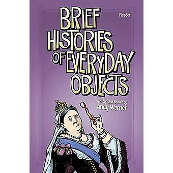 Brief Histories of Everyday Objects by Andy Warner - 9781250078650 Bo