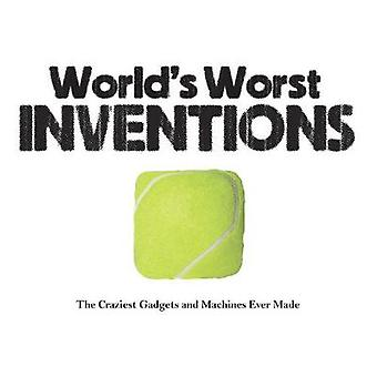 في العالم أسوأ الاختراعات-على الأدوات والآلات من أي وقت مضى بذل جنونا