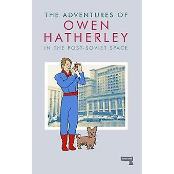 The Adventures of Owen Hatherley In The Post-Soviet Space by The Adve