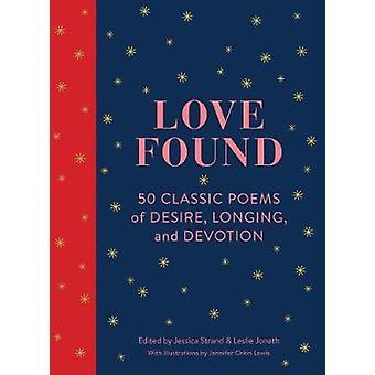 Kærlighed fundet - 50 klassiske digte af lyst - længsel- og hengivenhed af Ch