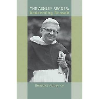 The Ashley Reader - Redeeming Reason by Benedict M. Ashley - 978193258