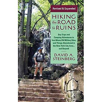 Hiking the Road to Ruins: Daytrips and Camping Adventures to Iron Mines, Old Military Sites, and Things Abandoned...