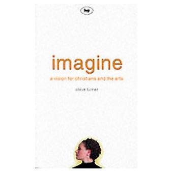 Stel je voor: Een visie voor de christenen en de Kunsten