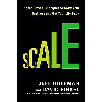 Escala: Siete principio comprobado para hacer crecer tu negocio y tu vida