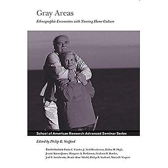 Gray Areas: Ethnographic Encounters with Nursing Home Culture (School of American Research Advanced Seminar Series)