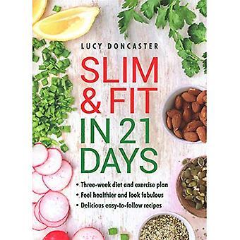 Slim & Fit in 21 dagen: drie weken durende dieet en lichaamsbeweging plan * gezonder voelen en fantastische kijken * gemakkelijk-aan-volg met heerlijke recepten