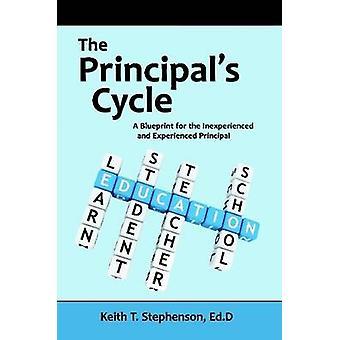 The Principals Cycle A Blueprint for the Inexperienced and Experienced Principal by Stephenson & Keith
