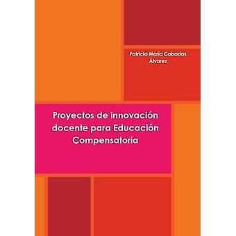 Proyectos de Innovacion Docente Para Educacion Compensatoria by Cabadas Alvarez & Patricia Maria