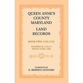 Queen Annes County Maryland Land Records. Book 2 17251741 by Leonard & R. Bernice