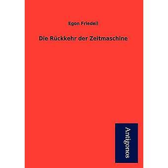 Die R Ckkehr Der Zeitmaschine by Friedell & Egon
