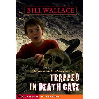 Trapped in Death Cave by Bill Wallace - 9780689853418 Book