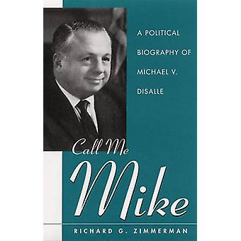 Noem me Mike-een politieke biografie van Michael V. disalle door Richard