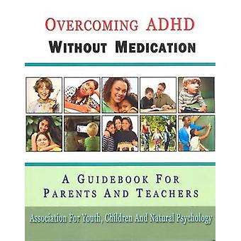 Overcoming ADHD Without Medication - A Guidebook for Parents & Teacher