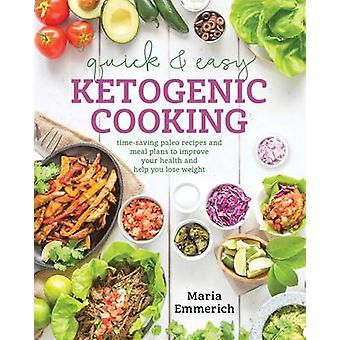 Quick & Easy Ketogenic Cooking - Meal Plans and Time Saving Paleo Reci