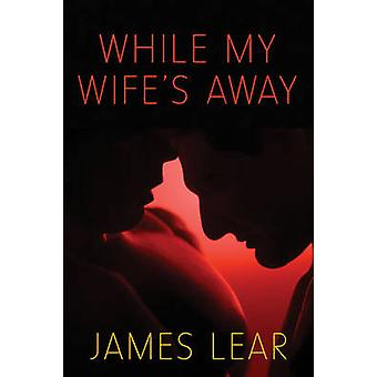 While My Wife's Away by James Lear - 9781627782005 Book