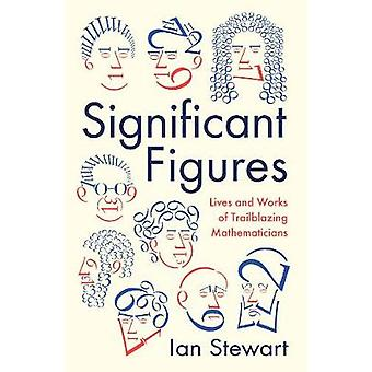 Significant Figures - Lives and Works of Trailblazing Mathematicians b