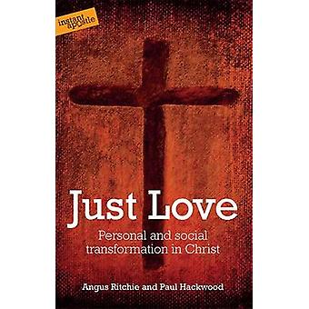 Just Love - Personal and Social Transformation in Christ by Angus Ritc