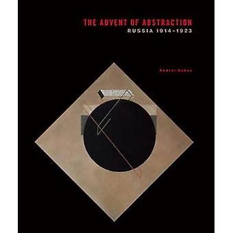 Advent of Abstraction Russia 19141923 by Andrei Nokov