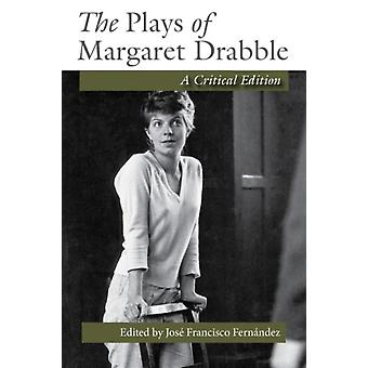 The Plays of Margaret Drabble A Critical Edition von Herausgegeben von Jose Francisco Fernandez
