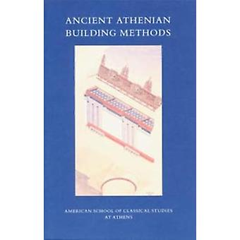 Ancient Athenian Building Methods by John McK. Camp - II - 9780876616