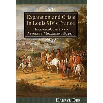 Expansion and Crisis in Louis XIVs France FrancheComte and Absolute Monarchy 16741715 by Dee & Darryl