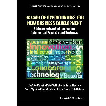 Bazaar of Opportunities for New Business Development Bridging Networked Innovation Intellectual Property and Business by Paasi & Jaakko