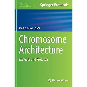 Chromosome Architecture  Methods and Protocols by Leake & Mark C.